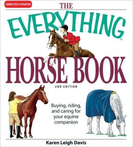 The Everything Horse Book: Buying, riding, and caring for your equine companion (PagePerfect NOOK Book)