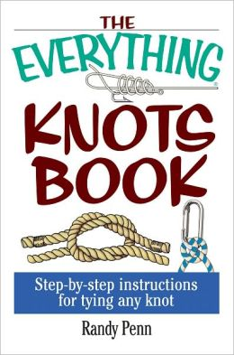 The Everything Knots Book: Step-By-Step Instructions for Tying Any Knot (PagePerfect NOOK Book)