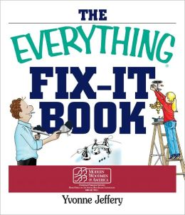 The Everything Fix- It Book: From Clogged Drains and Gutters, to Leaky Faucets and Toilets--All You Need to Get the Job Done (PagePerfect NOOK Book)