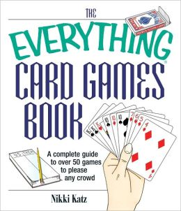 The Everything Card Games Book: A complete guide to over 50 games to please any crowd (PagePerfect NOOK Book)