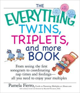The Everything Twins, Triplets, And More Book: From Seeing The First Sonogram To Coordinating Nap Times And Feedings -- All You Need To Enjoy Your Multiples (PagePerfect NOOK Book)