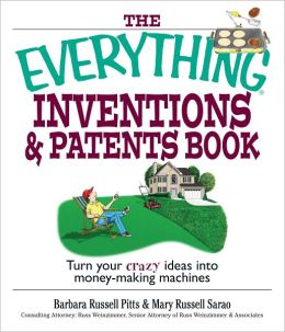 Everything Inventions And Patents Book: Turn Your Crazy Ideas into Money-making Machines! (PagePerfect NOOK Book)