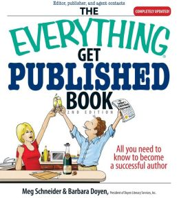 The Everything Get Published Book: All You Need to Know to Become a Successful Author