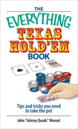The Everything Texas Hold 'Em Book: Tips And Tricks You Need to Take the Pot (PagePerfect NOOK Book)