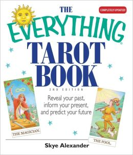The Everything Tarot Book: Reveal Your Past, Inform Your Present, And Predict Your Future (PagePerfect NOOK Book)