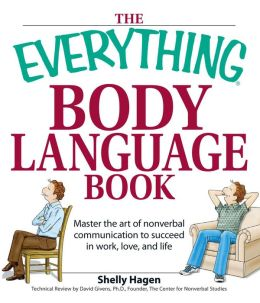 Everything Body Language Book: Decipher signals, see the signs and read people?s emotions?without a word!