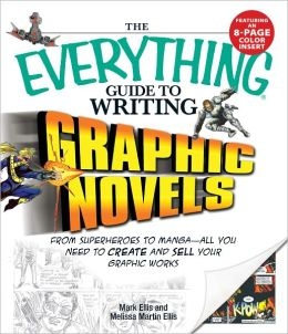 Everything Guide to Writing Graphic Novels: From superheroes to manga?all you need to start creating your own graphic works (PagePerfect NOOK Book)