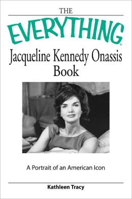 Everything Jacqueline Kennedy Onassis Book: A portrait of an American icon (PagePerfect NOOK Book)