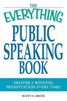 Everything Public Speaking Book: Deliver a winning presentation every time!