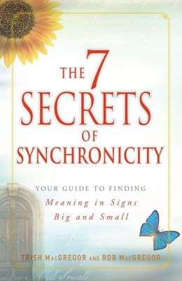 The 7 Secrets of Synchronicity: Your guide to Finding Meaning in Coincidences Big and Small