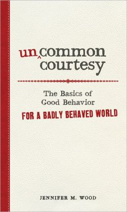 Uncommon Courtesy: The Basics of Good Behavior for a Badly Behaved World (PagePerfect NOOK Book)
