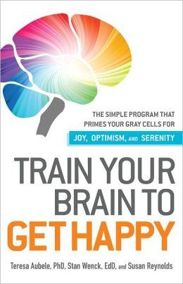 Train Your Brain to Get Happy: The Simple Program That Primes Your Grey Cells for Joy, Optimism, and Serenity (PagePerfect NOOK Book)