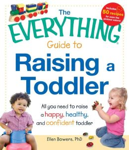 The Everything Guide to Raising a Toddler: All you need to raise a happy, healthy, and confident Toddler