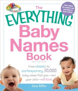 The Everything Baby Names Book: From classic to contemporary, 50,000 baby names that you?and your child-?will love (PagePerfect NOOK Book)