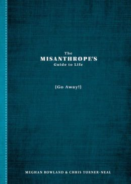 The Misanthrope's Guide to Life: (Go Away!)