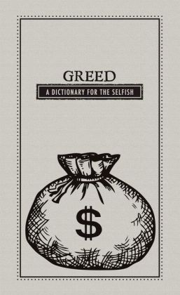 Greed: A Dictionary for the Selfish