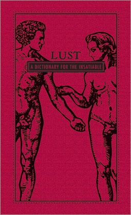 Lust: A Dictionary for the Insatiable (PagePerfect NOOK Book)