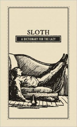 Sloth: A Dictionary for the Lazy (PagePerfect NOOK Book)