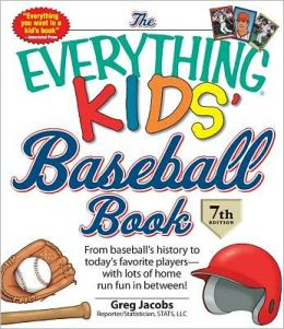 The Everything KIDS' Baseball Book: From baseball's history to today's favorite players?with lots of home run fun in between