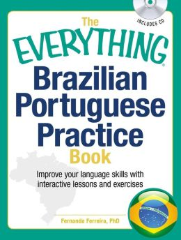 The Everything Brazilian Portuguese Practice Book with CD: Improve your language skills with inteactive lessons and exercises