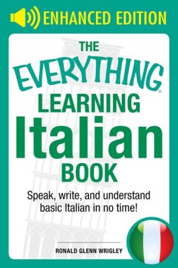The Everything Learning Italian Book (Enhanced Edition): Speak, Write, and Understand Italian in No Time (Enhanced Edition)