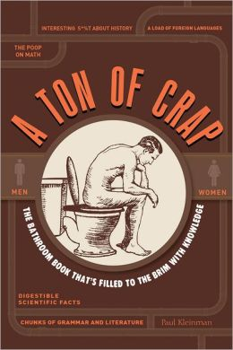 A Ton of Crap: The Bathroom Book That's Filled to the Brim with Knowledge