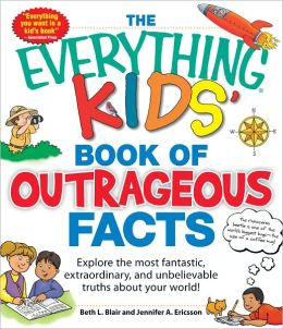 The Everything KIDS' Book of Outrageous Facts: Explore the most fantastic, extraordinary, and unbelievable truths about your world! (PagePerfect NOOK Book)