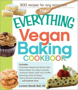 The Everything Vegan Baking Cookbook: Includes Chocolate-Peppermint Bundt Cake, Peanut Butter and Jelly Cupcakes, Southwest Green Chile Corn Muffins, Rosemary-Olive Bread, Apricot-Almond Oatmeal Bars, and hundreds more!