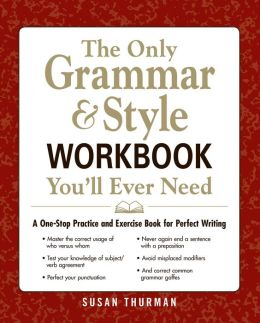 The Only Grammar and Style Workbook You'll Ever Need: A One-Stop Practice and Exercise Book for Perfect Writing