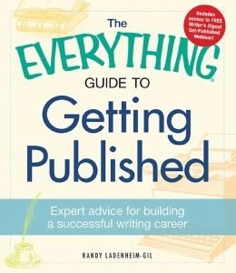 The Everything Guide to Getting Published: Expert advice for building a successful writing career