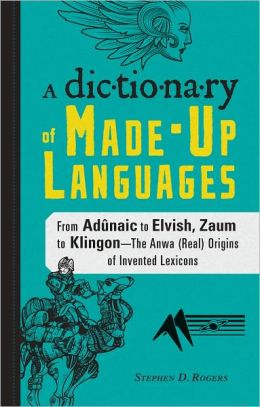 The Dictionary of Made-Up Languages: From Elvish to Klingon, The Anwa, Reella, Ealray, Yeht (Real) Origins of Invented Lexicons (PagePerfect NOOK Book)