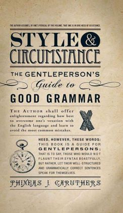 Style & Circumstance: The Gentleperson's Guide to Good Grammar