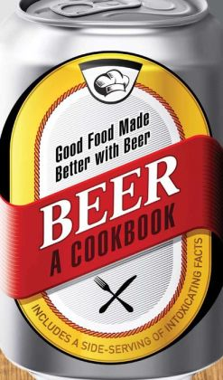 Beer - A Cookbook: Good Food Made Better with Beer