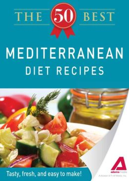 The 50 Best Mediterranean Diet Recipes: Tasty, fresh, and easy to make!