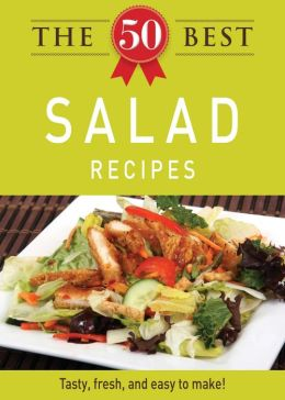 The 50 Best Salad Recipes: Tasty, fresh, and easy to make!