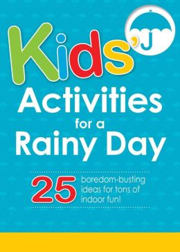 Kids' Activities for a Rainy Day: 25 boredom-busting ideas for tons of indoor fun!