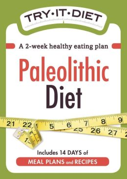 Try-It Diet - Paleolithic Diet: A two-week healthy eating plan