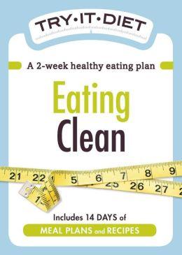 Try-It Diet: Eating Clean: A two-week healthy eating plan