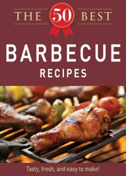 The 50 Best Barbecue Recipes: Tasty, fresh, and easy to make!