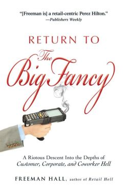 Return to the Big Fancy: A Riotous Descent Into the Depths of Customer, Corporate, and Coworker Hell