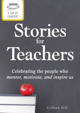 A Cup of Comfort Stories for Teachers: Celebrating the people who mentor, motivate, and inspire us