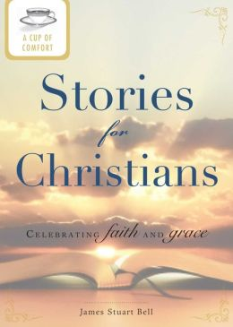 A Cup of Comfort Stories for Christians: Celebrating faith and grace