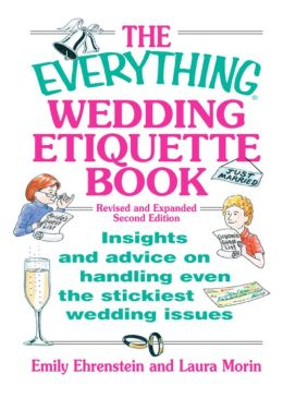 The Everything Wedding Etiquette Book: Insights and Advice on Handling Even the Stickiest Wedding Issues