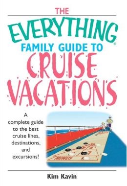 Everything Family Guide To Cruise Vacations: A Complete Guide to the Best Cruise Lines, Destinations, And Excursions