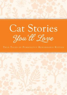 Cat Stories You'll Love: True tales of purrfectly remarkable kitties