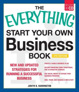 The Everything Start Your Own Business Book, 4th Edition with CD: New and updated strategies for running a successful business