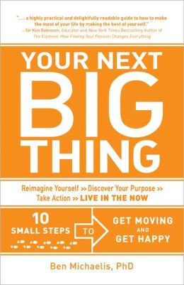 Your Next Big Thing: 10 Small Steps to Get Moving and Get Happy