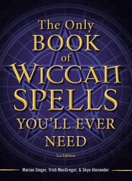 The Only Book of Wiccan Spells You'll Ever Need