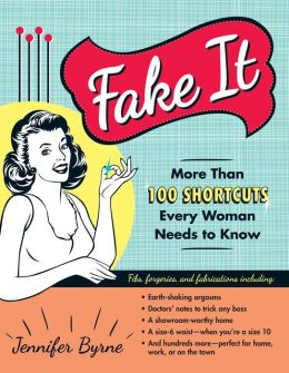 Fake It: More Than 100 Shortcuts Every Woman Needs to Know