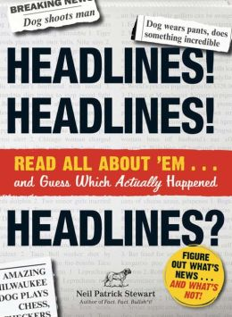 Headlines! Headlines! Headlines?: Read All About 'em . . . And Guess Which Actually Happened